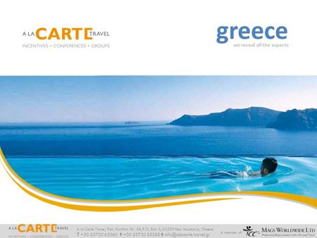 A la Carte Travel, Pan. Korifinis Str. 54, P.O. Box 3, 63200 Nea Moudania, Greece T +30 23730 65060 F +30 23730 25288 E A member.