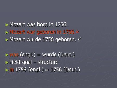 Mozart was born in 1756. Mozart was born in 1756. Mozart war geboren in 1756. Mozart war geboren in 1756. Mozart wurde 1756 geboren. Mozart wurde 1756.