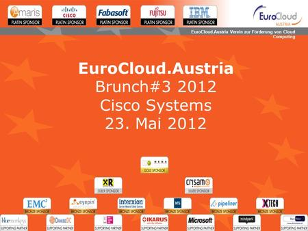 EuroCloud.Austria Verein zur Förderung von Cloud Computing EuroCloud.Austria Brunch#3 2012 Cisco Systems 23. Mai 2012.