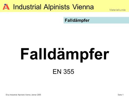 © by Industrial Alpinists Vienna; Jänner 2005 Seite 1 Materialkunde Industrial Alpinists Vienna Falldämpfer EN 355 Falldämpfer.