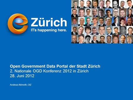 Andreas Németh eZürich – Open Government Data opendata.ch 2012 Konferenz, 28.6.2012 Seite 1 Open Government Data Portal der Stadt Zürich 2. Nationale OGD.