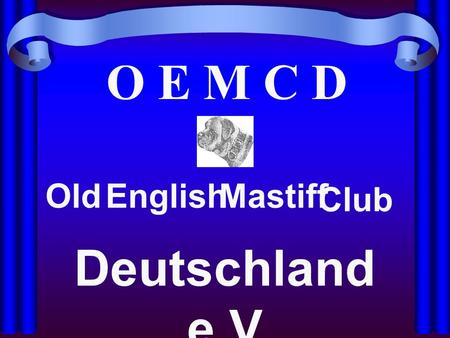 O E M C D OldEnglishMastiff Club Deutschland e.V.