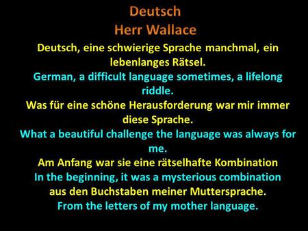Deutsch Herr Wallace Deutsch, eine schwierige Sprache manchmal, ein lebenlanges Rätsel. German, a difficult language sometimes, a lifelong riddle. Was.