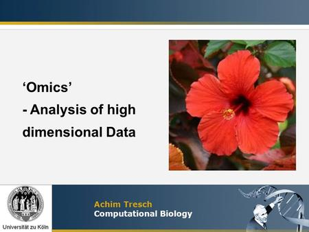 Achim Tresch Computational Biology Omics - Analysis of high dimensional Data.