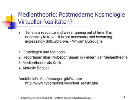 Kontakt: 1 Medientheorie: Postmoderne Kosmologie Virtueller Realitäten? Time is a resource and we're running.