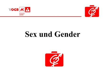 Sex und Gender.