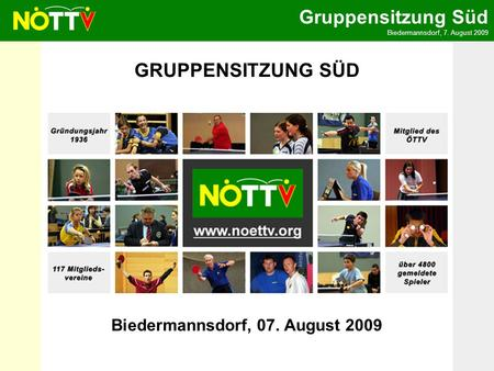 Gruppensitzung Süd Biedermannsdorf, 7. August 2009 Biedermannsdorf, 07. August 2009 GRUPPENSITZUNG SÜD.