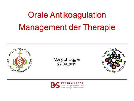 Orale Antikoagulation Management der Therapie Margot Egger 29.09.2011.