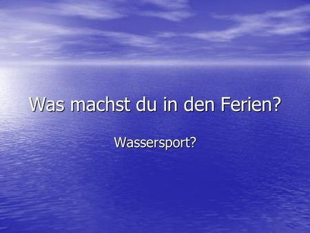 Was machst du in den Ferien?