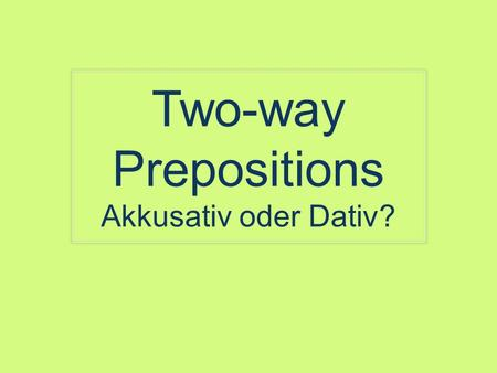 Two-way Prepositions Akkusativ oder Dativ?