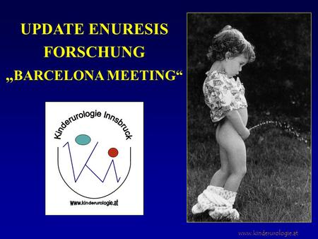 Www.kinderurologie.at UPDATE ENURESIS FORSCHUNG BARCELONA MEETING.