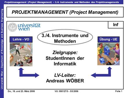 Projektmanagement (Project Management) – 3./4. Instrumente und Methoden des Projektmanagements Universität Wien – Department of Knowledge and Business.