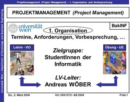 Projektmanagement (Project Management) – 1. Organisation und Vorbesprechung Universität Wien – Department of Knowledge and Business Engineering Do., 2.