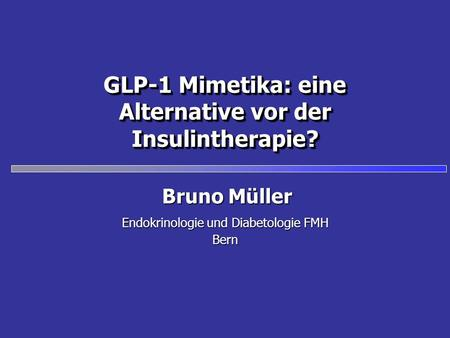 GLP-1 Mimetika: eine Alternative vor der Insulintherapie?