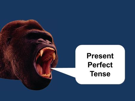 chomp! Present Perfect Tense Present Perfect Tense.