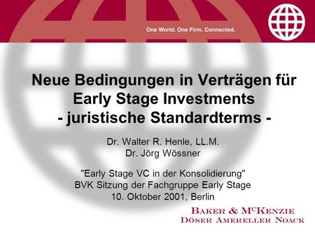 Neue Bedingungen in Verträgen für Early Stage Investments - juristische Standardterms - Dr. Walter R. Henle, LL.M. Dr. Jörg Wössner Early Stage VC in.