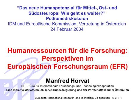 Bureau for International Research- and Technology Co-operation © BIT 1 Das neue Humanpotenzial für Mittel-, Ost- und Südosteuropa: Wie geht es weiter?