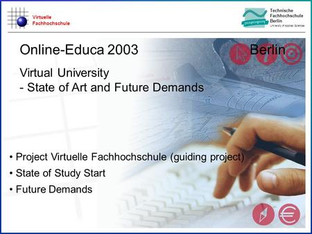 Virtuelle Fachhochschule Technische Fachhochschule Berlin University of Applied Sciences Project Virtuelle Fachhochschule (guiding project) State of Study.