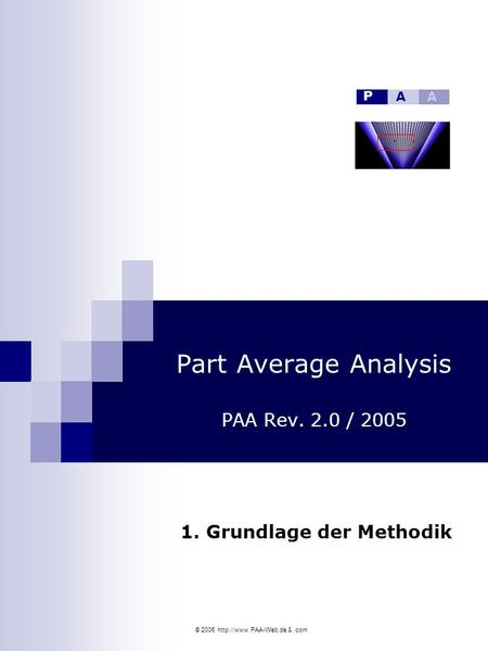 © 2006  &.com Part Average Analysis PAA Rev. 2.0 / 2005 1. Grundlage der Methodik P AA.