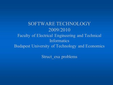 SOFTWARE TECHNOLOGY 2009/2010 Faculty of Electrical Engineering and Technical Informatics Budapest University of Technology and Economics Struct_exa problems.