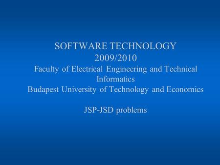 SOFTWARE TECHNOLOGY 2009/2010 Faculty of Electrical Engineering and Technical Informatics Budapest University of Technology and Economics JSP-JSD problems.