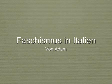 Faschismus in Italien Von Adam.