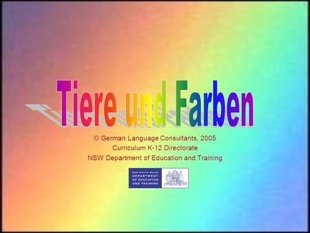 © German Language Consultants, 2005 Curriculum K 12 Directorate NSW Department of Education and Training.