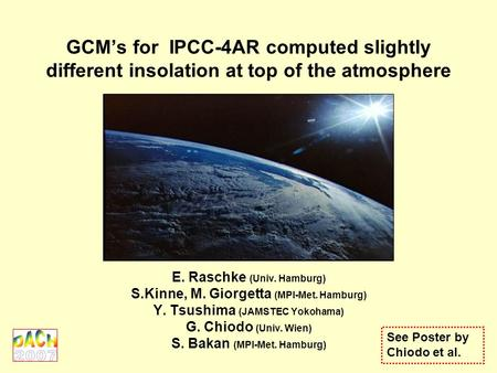 GCMs for IPCC-4AR computed slightly different insolation at top of the atmosphere E. Raschke (Univ. Hamburg) S.Kinne, M. Giorgetta (MPI-Met. Hamburg) Y.