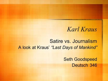 Karl Kraus Satire vs. Journalism A look at Kraus Last Days of Mankind Seth Goodspeed Deutsch 346.