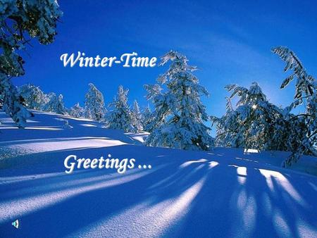 Winter-Time Greetings ....