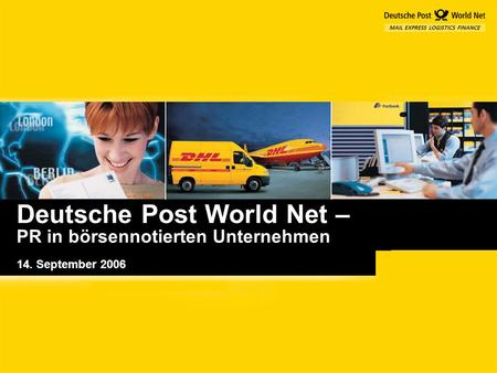Deutsche Post World Net – PR in börsennotierten Unternehmen 14. September 2006.