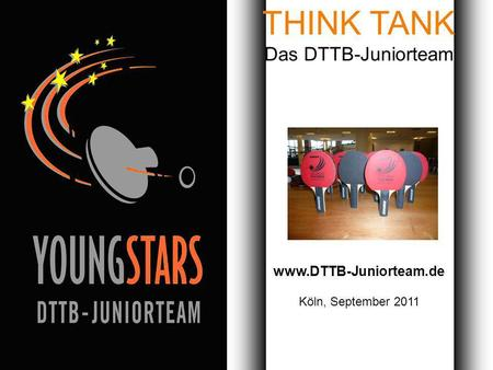 Das DTTB- Juniorteam Ziele Projekte Termine Andere JTs Kontakt Das DTTB-Juniorteam Stuttgart, 04. April 2008 Seite 1/24 THINK TANK Das DTTB-Juniorteam.