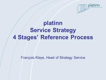 Platinn Service Strategy 4 Stages Reference Process François Klaye, Head of Strategy Service.