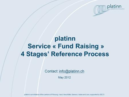 Contact: May 2012 platinn is an initiative of the cantons of Fribourg, Vaud, Neuchâtel, Geneva, Valais and Jura, supported.
