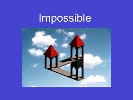 Impossible.