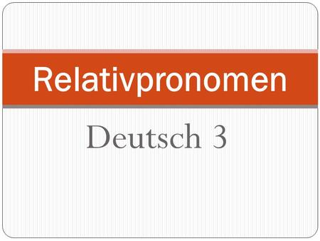 Deutsch 3 Relativpronomen. Relative clauses (Relativsätze) are clauses added on to a main clause (Hauptsatz) that provide additional information about.
