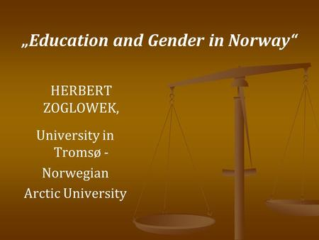 Education and Gender in Norway HERBERT ZOGLOWEK, University in Tromsø - Norwegian Arctic University.