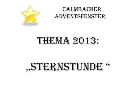 Calmbacher Adventsfenster Thema 2013: Sternstunde.