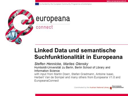 Linked Data und semantische Suchfunktionalität in Europeana Steffen Hennicke, Marlies Olensky Humboldt-Universität zu Berlin, Berlin School of Library.