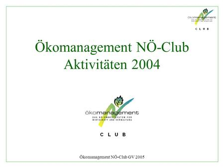 Ökomanagement NÖ-Club GV 2005 Ökomanagement NÖ-Club Aktivitäten 2004.