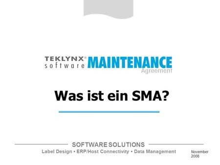 SOFTWARE SOLUTIONS Label Design ERP/Host Connectivity Data Management November 2008 Was ist ein SMA?