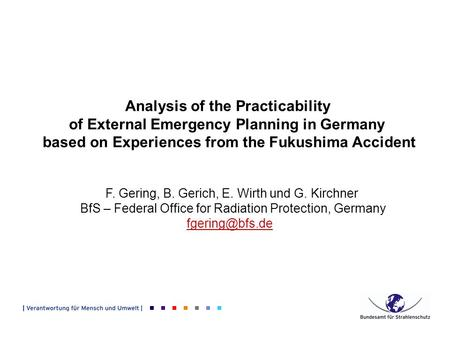Analysis of the Practicability of External Emergency Planning in Germany based on Experiences from the Fukushima Accident F. Gering, B. Gerich, E. Wirth.