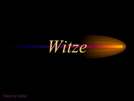 Witze Made by Stefan.