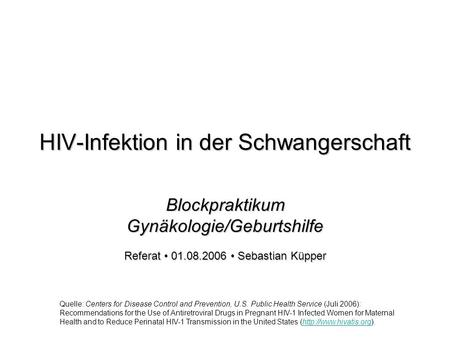 HIV-Infektion in der Schwangerschaft Blockpraktikum Gynäkologie/Geburtshilfe Referat 01.08.2006 Sebastian Küpper Quelle: Centers for Disease Control and.