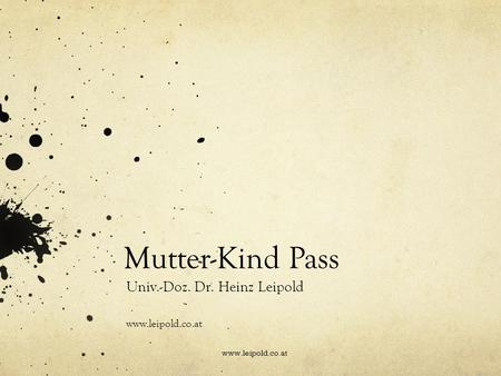 Mutter-Kind Pass Univ.-Doz. Dr. Heinz Leipold www.leipold.co.at.