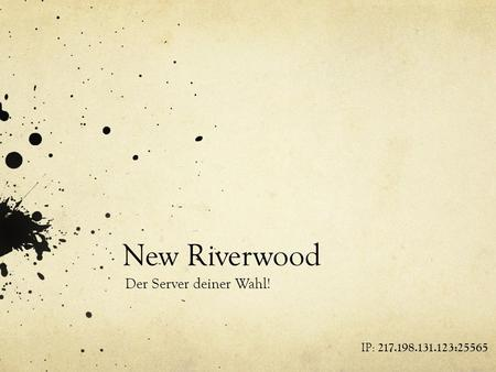 New Riverwood Der Server deiner Wahl! IP: 217.198.131.123:25565.