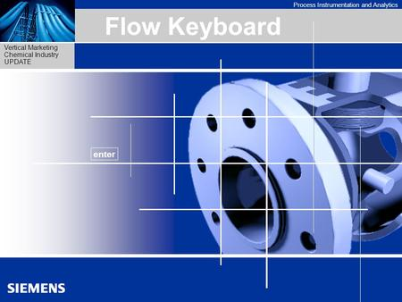 Process Instrumentation and Analytics Vertical Marketing Chemical Industry UPDATE 1 Flow Keyboard English version Flow Keyboard enter.