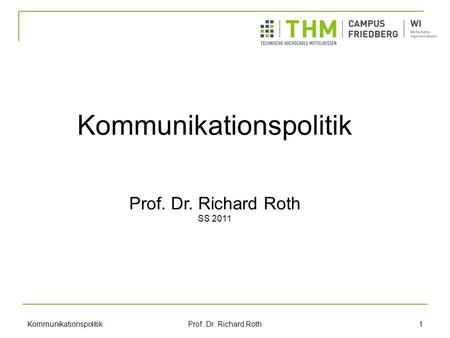 Kommunikationspolitik Prof. Dr. Richard Roth 1 Kommunikationspolitik Prof. Dr. Richard Roth SS 2011.