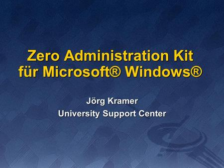 Zero Administration Kit für Microsoft® Windows® Jörg Kramer University Support Center.
