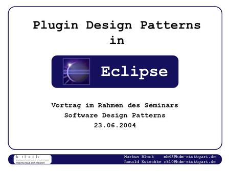 Markus Block Ronald Kutschke Plugin Design Patterns in Vortrag im Rahmen des Seminars Software Design Patterns.